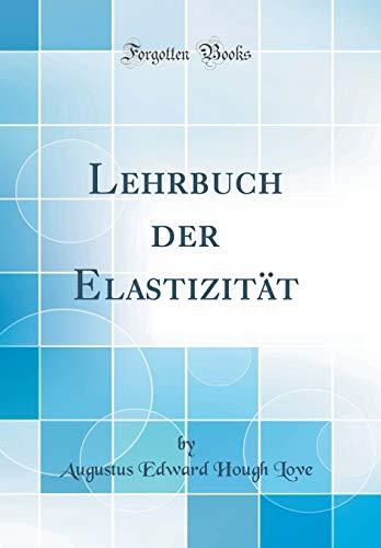 Lehrbuch der Elastizität (Classic Reprint)