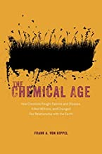 The Chemical Age: How Chemists Fought Famine and Disease, Killed Millions, and Changed Our Relationship with the Earth (English Edition)