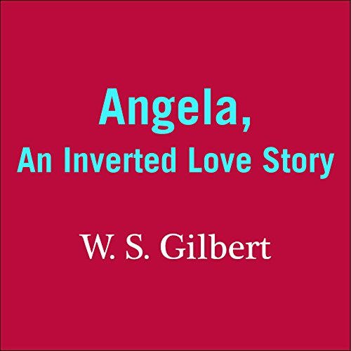 Angela     An Inverted Love Story              By:                                                                                                                                 W. S. Gilbert                               Narrated by:                                                                                                                                 Cameron Stewart                      Length: 13 mins     Not rated yet     Overall 0.0
