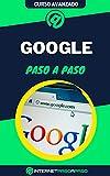 Aprende a Usar Google Paso a Paso: Curso Avanzado para Navegar en Internet - Guía de 0 a 100 (Cursos de Internet)