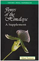 Flowers of the Himalaya: A Supplement (Oxford India Paperbacks)