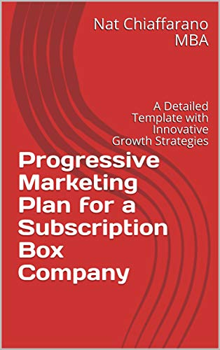 Progressive Marketing Plan for a Subscription Box Company: A Detailed Template with Innovative Growth Strategies (English Edition)