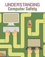 Understanding Computer Safety (Infosearch: Understanding Computing)