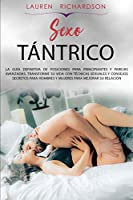 Sexo Tántrico: La Guía Definitiva de Posiciones Para Principiantes Y Parejas Avanzadas. Transforme Su Vida Con Técnicas Sexuales Y Consejos Secretos Para ... Para Mejorar Su Relación
