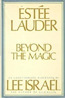 Estee Lauder : Beyond the Magic ( An Unauhorized Biography )