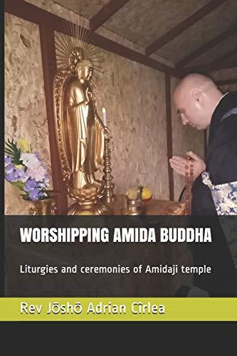 WORSHIPPING AMIDA BUDDHA: Liturgies and ceremonies of Amidaji temple