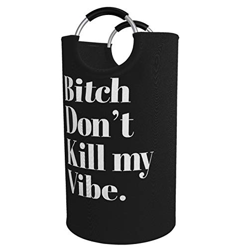 Large Size Foldable Laundry Hamper Bucket Bitch Dont Kill My Vibe Dirty Clothes bag Bin Storage Basket for Toy Collection Oxford cloth with Stylish Design