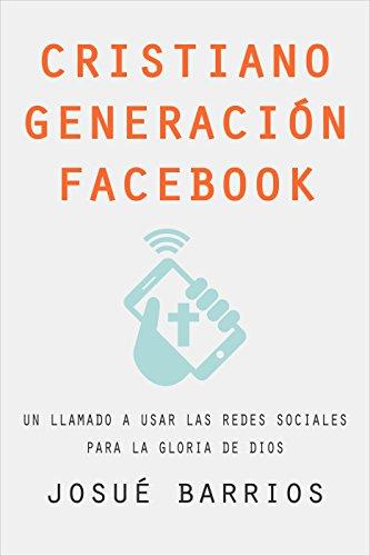 Cristiano Generación Facebook: Un Llamado a Usar Las Redes Sociales Para la Gloria de Dios