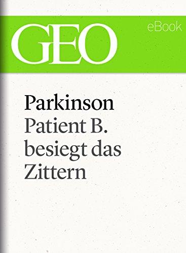 Parkinson: Patient B. besiegt das Zittern (GEO eBook Single)