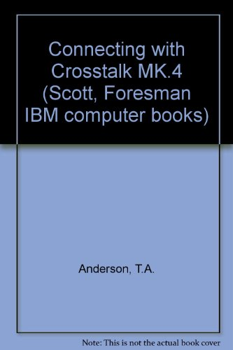 Using Crosstalk Mk.4 (Scott, Foresman IBM computer books)
