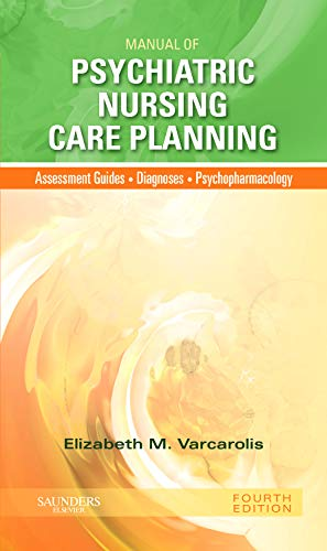 Manual of Psychiatric Nursing Care Planning: Assessment Guides, Diagnoses, Psychopharmacology (Varcarolis, Manual of...