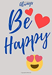 Always Be Happy: It is a book that inspires us to have more happiness for your life (self-development, self-love, positive...