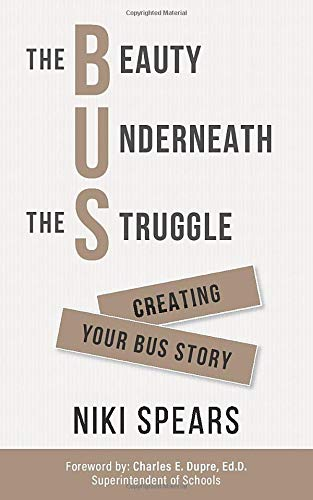 Compare Textbook Prices for The Beauty Underneath the Struggle: Creating Your Bus Story  ISBN 9798646091506 by Spears, Niki