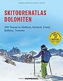 Skitourenatlas Dolomiten. 150 Touren in Südtirol, Osttirol, Friaul, Belluno, Trentino