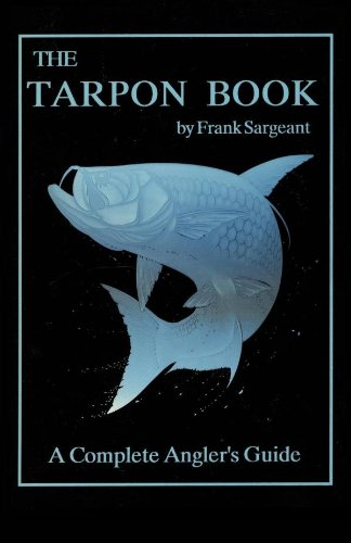 The Tarpon Book: A Complete Angler's Guide Book 3 (Inshore Series) (English Edition)