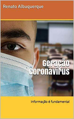 Geração Coronavírus: A informação verdadeira é fundamental para proteção de todos (Portuguese Edition)
