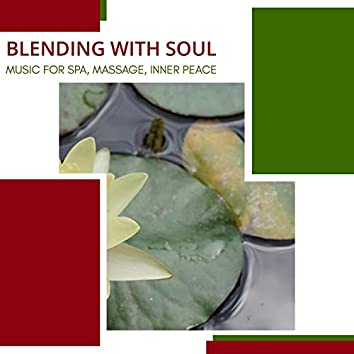 Blending With Soul - Music For Spa, Massage, Inner Peace