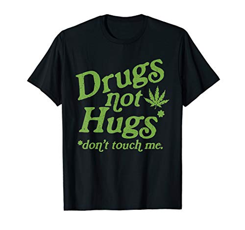 Drug Not Hugs Don't Touch Me Weed Canabis 420 T-Shirt