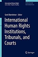 International Human Rights Institutions, Tribunals, and Courts