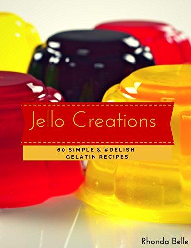 Jello Creations: 60 Simple and #Delish Gelatin Recipes (60 Super Recipes Book 47) (English Edition)