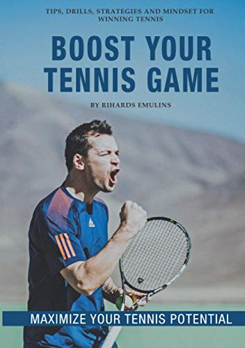 Boost Your Tennis Game: Mindset, Strategy, Technique and Fitness for Winning Tennis