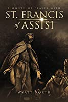 A Month of Prayer with St. Francis of Assisi