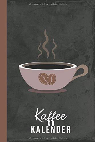 Kaffee Kalender: Kaffeetrinker Geschenk (Kaffeeliebe, Band 1)