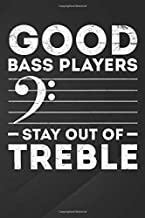 Good: Bass Clef Stay Out Of Treble Funny Double Bass Music Notebook, Journal for Writing, Size 6