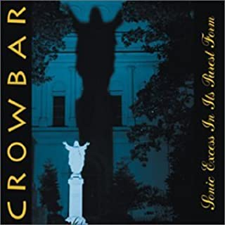 Sonic Excess in It's Purest Form by CROWBAR (2001-08-21)
