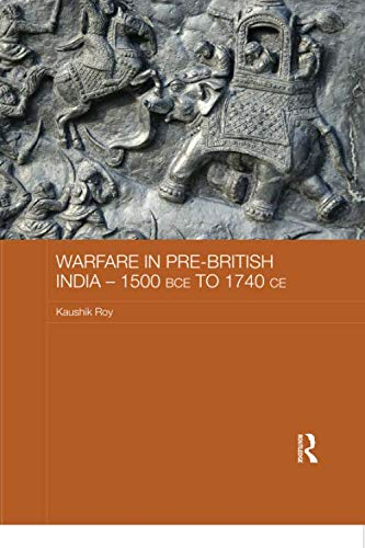 Warfare in Pre-British India – 1500BCE to 1740CE (Asian States and Empires)