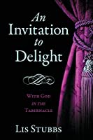 An Invitation to Delight: With God in the Tabernacle
