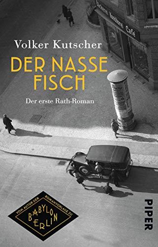 Der nasse Fisch (Die Gereon-Rath-Romane 1): Der erste Rath-Roman | Vom Autor der Romanvorlage zu Babylon Berlin