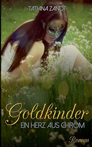 Goldkinder: Ein Herz aus Chrom
