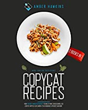 Copycat Recipes: 2 Books in 1: More Than 200 Tasty Dishes from the Most Famous Restaurants to Make at Home. Cracker Barrel, Red Lobster, Chipotle, Olive Garden, Texas Roadhouse, Applebee's and More