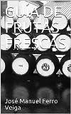 GUÍA DE FRUTAS FRESCAS (Spanish Edition)