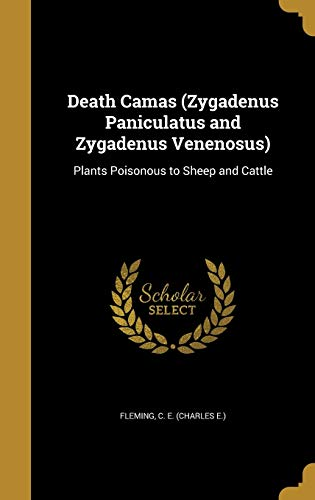 Death Camas (Zygadenus Paniculatus and Zygadenus Venenosus): Plants Poisonous to Sheep and Cattle