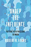 Under the Influence: Putting Peer Pressure to Work (English Edition)