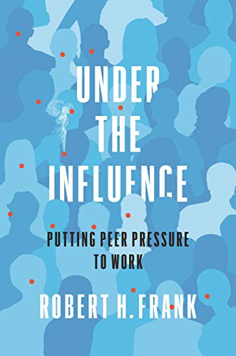 Compare Textbook Prices for Under the Influence: Putting Peer Pressure to Work Illustrated Edition ISBN 9780691193083 by Frank, Robert H.