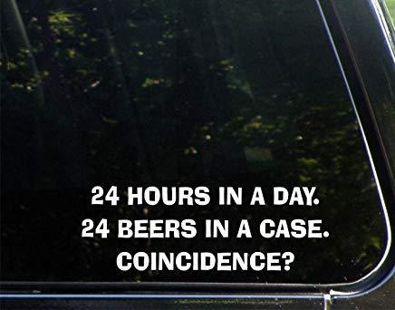 Uren in een dag. Bier in een zaak. Toeval? Vinyl Die Cut Decal Bumper Sticker voor Windows, Auto's, Vrachtwagens, Laptops, enz.