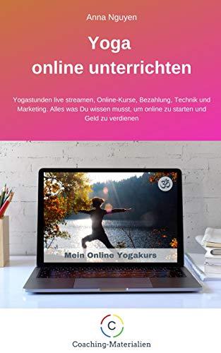 Yoga online unterrichten: Yogastunden live streamen, Online-Kurse, Bezahlung, Technik und Marketing. Alles was Du wissen musst, um online zu starten und Geld zu verdienen