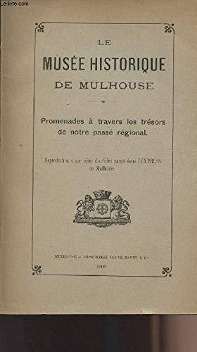Le Musée historique de Mulhouse - Promenades à travers les trésors de notre passé régional