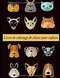 Livre de coloriage de chiens pour enfants: Plus de 30 pages adorables avec des dessins uniques de...