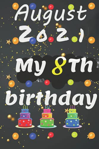 I Turned 08 In August 2021, I Will Spend It Outside: Birthday notebook and journal for all ...6*9 /120pages lined notebook
