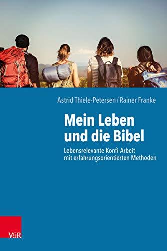 Mein Leben und die Bibel: Lebensrelevante Konfi-Arbeit mit erfahrungsorientierten Methoden (German Edition)