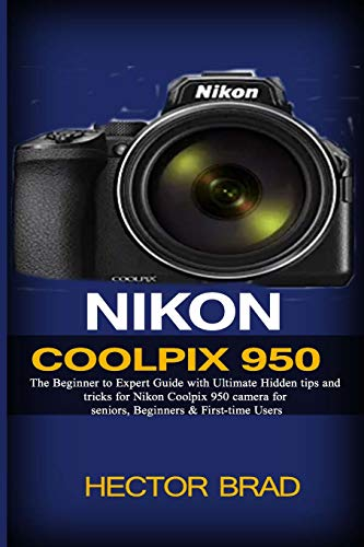 Nikon Coolpix 950: The Beginner to Expert Guide with Ultimate Hidden tips and tricks for Nikon Coolpix 950 camera for seniors, Beginners & First-time Users