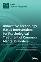 Innovative Technology Based Interventions for Psychological Treatment of Common Mental Disorders