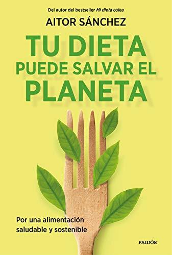 Tu dieta puede salvar el planeta: Por una alimentación sana y sostenible (Divulgación)