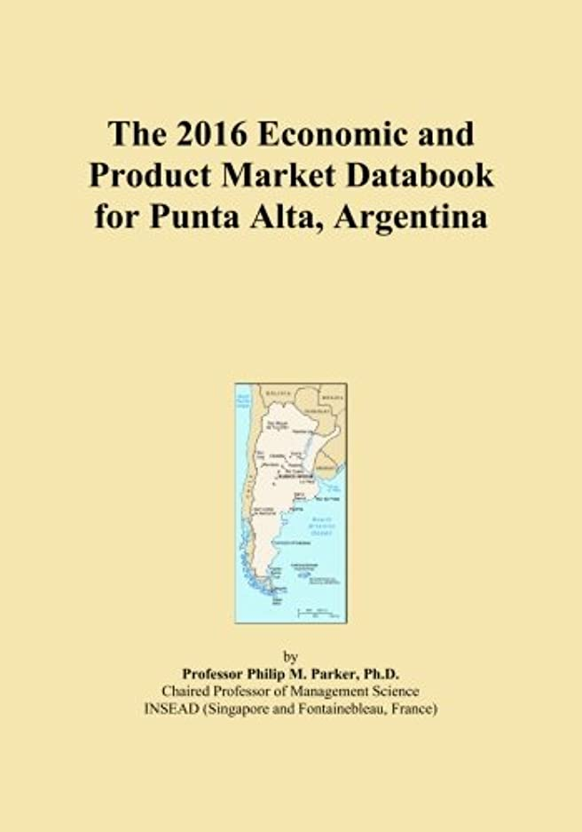 眉をひそめる無し壊すThe 2016 Economic and Product Market Databook for Punta Alta, Argentina