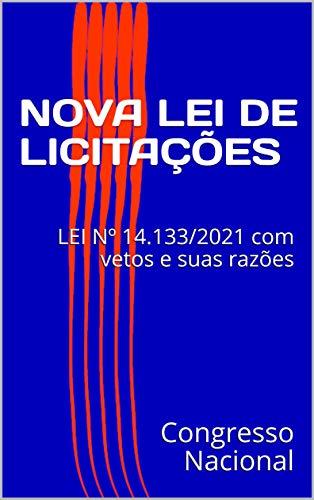NOVA LEI DE LICITAÇÕES: LEI Nº 14.133/2021 com vetos e suas razões...