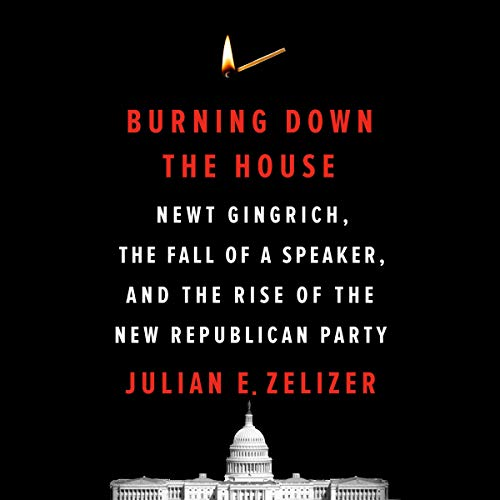 Burning Down the House Audiobook By Julian E. Zelizer cover art